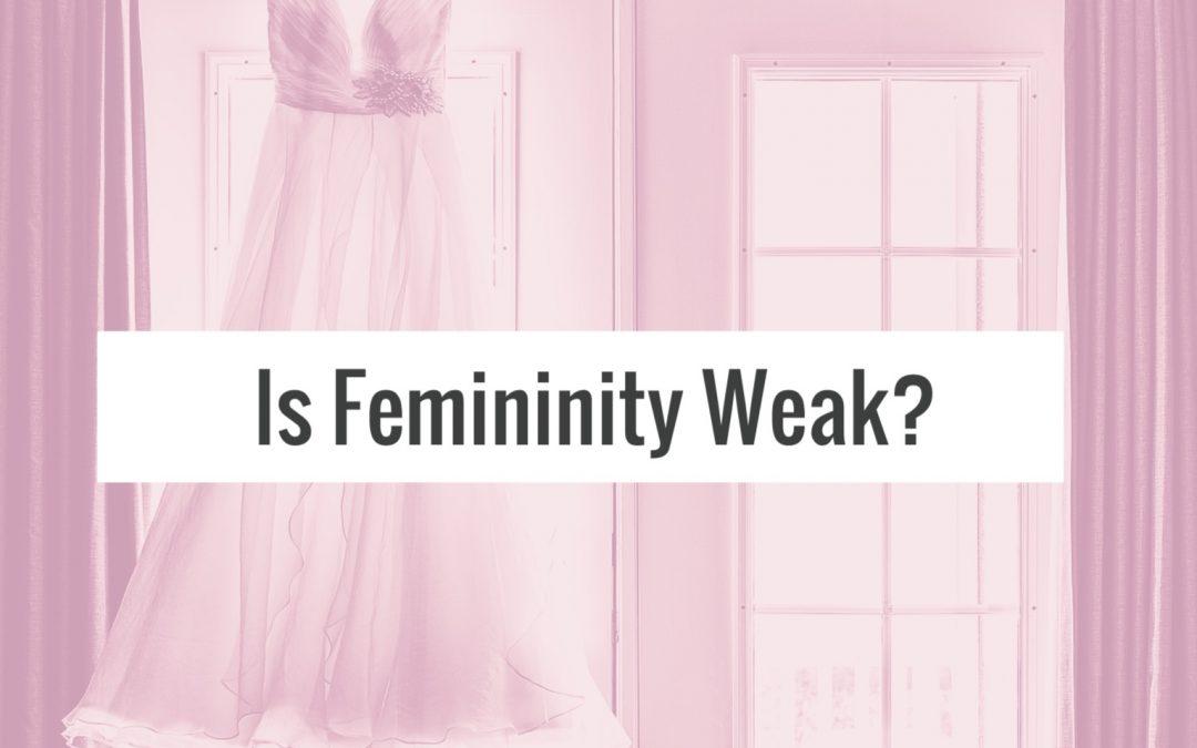 Is Femininity Weak?